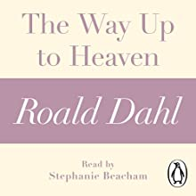 The Way Up to Heaven: A Roald Dahl Short Story Audiobook by Roald Dahl Narrated by Stephanie Beacham