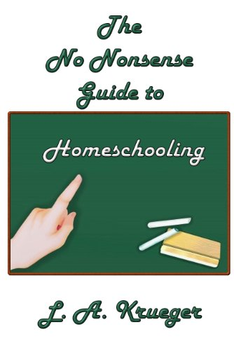 L. A. Krueger - The No Nonsense Guide to Homeschooling (English Edition)