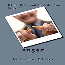 Anger: Mind, Body and Soul Series, Volume 2 (       UNABRIDGED) by Natalie Olson Narrated by J. Scott Bennett