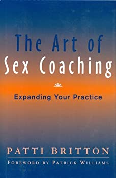 the art of sex coaching: expanding your practice (norton professional books) - patti britton