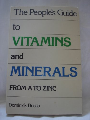 The People's Guide to Vitamins and Minerals From A to Zinc