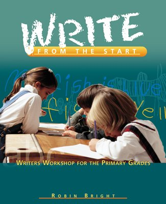 Write from the Start: Writers Workshops for the Primary Grades