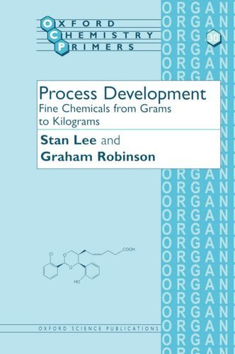 Process Development: Fine Chemicals from Grams to Kilograms (Oxford Chemistry Primers)