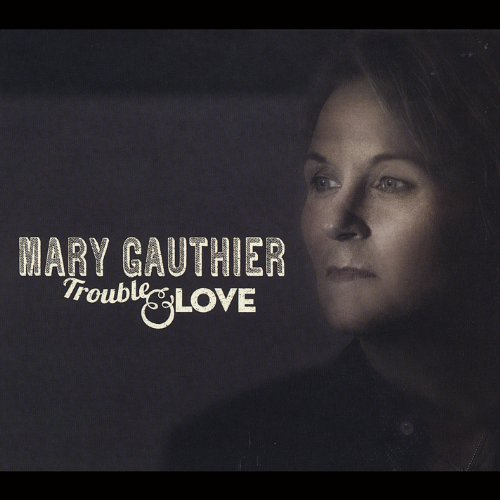 Mary Gauthier-Trouble And Love-WEB-2014-SPANK Download