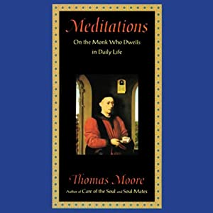 Meditations: On the Monk Who Dwells in Daily Life | [Thomas Moore]