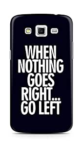 AMEZ when nothing goes right go left Back Cover For Samsung Galaxy Grand 2 G7102