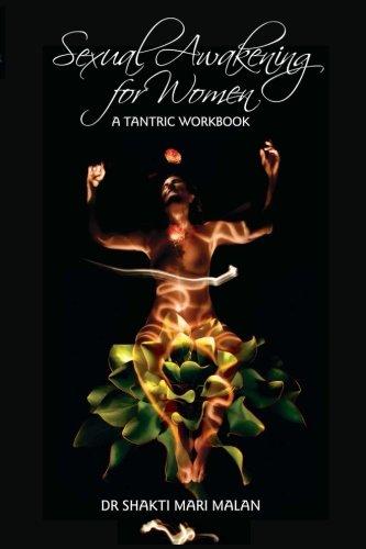 Sexual Awakening for Women: A Tantric Workbook, by Dr Shakti Mari Malan