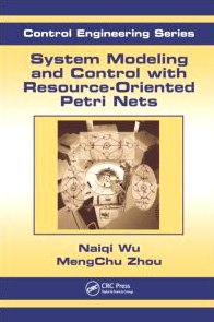 System Modeling and Control with Resource-Oriented Petri Nets (Automation and Control Engineering)