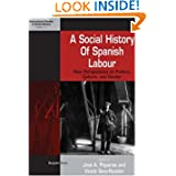 A Social History of Spanish Labour: New Perspectives on Class, Politics and Gender (International Studies in Social...
