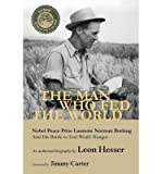 img - for [(The Man Who Fed the World)] [Author: Leon Hesser] published on (November, 2013) book / textbook / text book