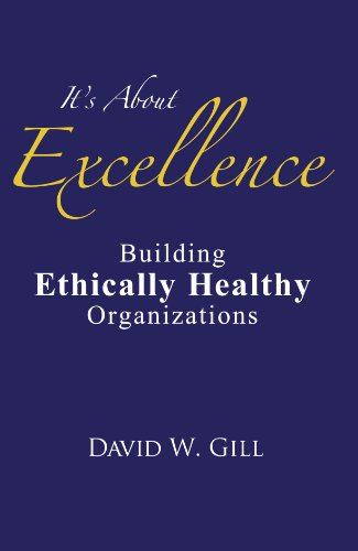 It's About Excellence: Building Ethically Healthy Organizations