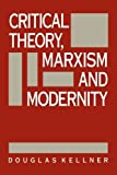 Critical Theory, Marxism and Modernity (0745604404) by Kellner, Douglas