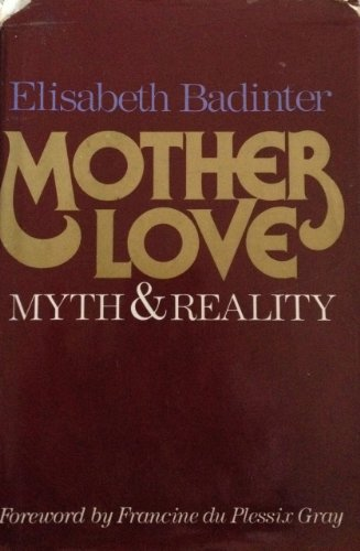 Title: Mother love Myth and reality motherhood in modern