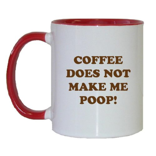 Mashed Mugs - Coffee Does Not Make Me Poop! - Coffee Cup/Tea Mug (White/Red)