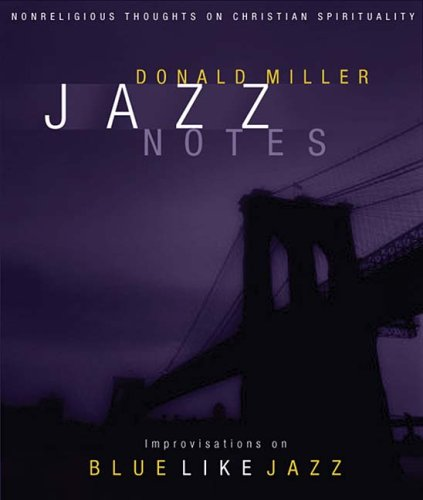 Jazz Notes: Improvisations on Blue Like Jazz, Donald Miller