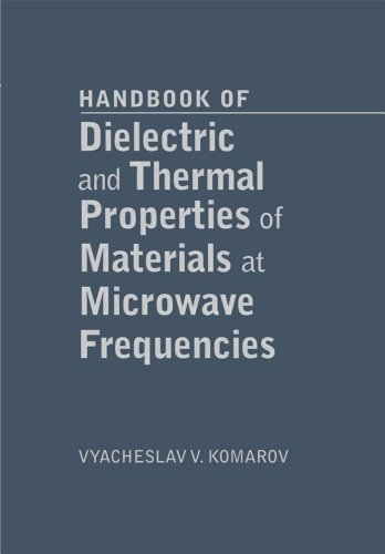 Handbook of Dielectric and Thermal Properties of Materials at Microwave Frequencies (Artech House Microwave Library), by Vyacheslav V. Kom