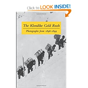 The Klondike Gold Rush: Photographs from 1896-1899 by Graham B Wilson