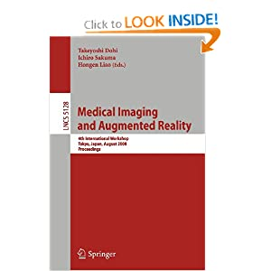 Medical Imaging and Augmented Reality: 4th International Workshop Tokyo, Japan, August 1-2, 2008, Proceedings ...