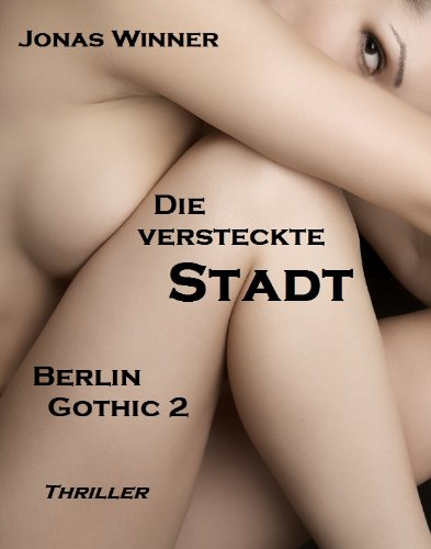 Die versteckte Stadt: Thriller (Berlin Gothic 2) (German Edition)