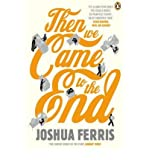 Joshua Ferris Then We Came to the End a Novel by Ferris, Joshua ( Author ) ON Jan-04-2008, Paperback