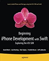 Beginning iPhone Development with Swift: Exploring the iOS SDK Front Cover