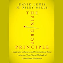 The Pin Drop Principle: Captivate, Influence, and Communicate Better Using the Time-Tested Methods of Professional Performers (       UNABRIDGED) by David Lewis, G. Riley Mills Narrated by Karen Saltus