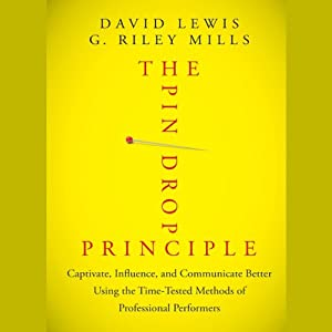 The Pin Drop Principle: Captivate, Influence, and Communicate Better Using the Time-Tested Methods of Professional Performers | [David Lewis, G. Riley Mills]