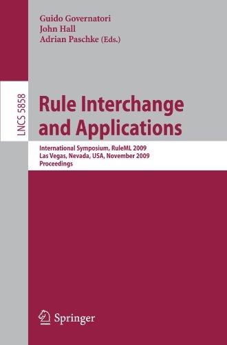 Rule Interchange and Applications: International Symposium, RuleML 2009, Las Vegas, Nevada, USA, November 5-7, 2009. Proceedings