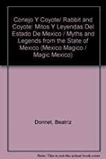 Conejo Y Coyote/ Rabbit and Coyote: Mitos Y Leyendas Del Estado De Mexico / Myths and Legends from the State of Mexico (Mexico Magico / Magic Mexico)