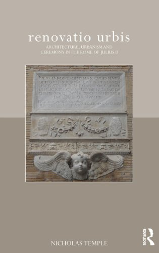 renovatio urbis: Architecture, Urbanism and Ceremony in the Rome of Julius II (The Classical Tradition in Architecture)