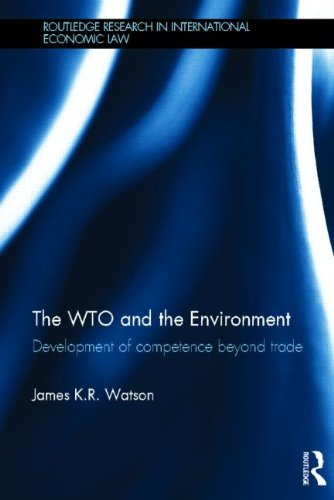 The WTO and the Environment: Development of competence beyond trade (Routledge Research in International Economic Law)