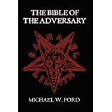 THE BIBLE OF THE ADVERSARY ~ Michael W Ford