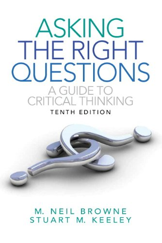 Asking the Right Questions: A Guide to Critical Thinking...