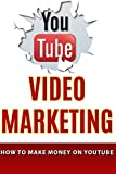 Youtube Video Marketing: How To Make Money On Youtube (youtube video marketing, how to make money on youtube, youtube strategies, youtube money, youtube marketing, online marketing)