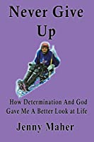 Never Give Up: How Determination And God Gave Me A Better Look at Life