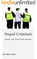 Stupid Criminals: Funny and True Crime Stories