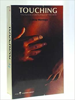 Touching: Human Significance of the Skin, Montagu, Ashley