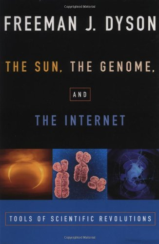 The Sun, The Genome, and The Internet: Tools of Scientific Revolution (New York Public Library Lectures in Humanities)