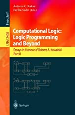 Computational Logic: Logic Programming and Beyond: Essays in Honour of Robert A. Kowalski, Part II (Lecture Notes in Computer Science / Lecture Notes in Artificial Intelligence)