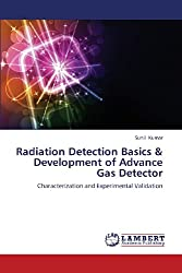 Radiation Detection Basics & Development of Advance Gas Detector: Characterization and Experimental Validation from LAP LAMBERT Academic Publishing