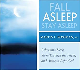 Fall Asleep, Stay Asleep: Relax into Sleep, Sleep Through the Night, and Awaken Refreshed