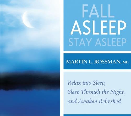 Fall Asleep, Stay Asleep: Relax into Sleep, Sleep Through the Night, and Awaken Refreshed