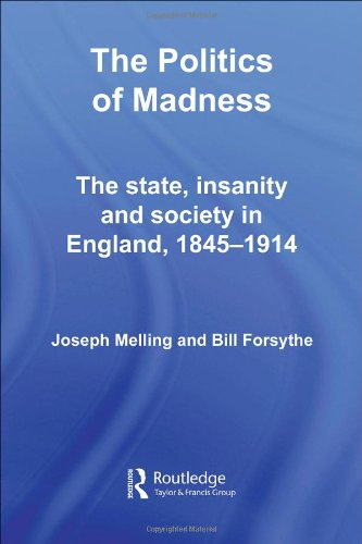 The Politics of Madness: The State, Insanity and Society in England, 1845-1914 (Routledge Studies in the Social History of Medicine)