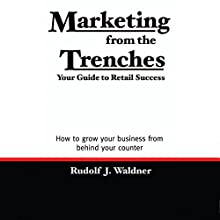Marketing from the Trenches: Your Guide to Retail Success (       UNABRIDGED) by Rudolf J. Waldner Narrated by Sandy Weaver Carman