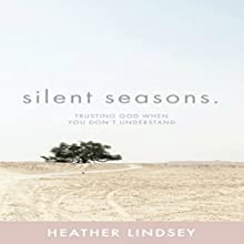 Silent Seasons: Trusting God When You Don't Understand Audiobook by Heather Lindsey Narrated by Heather Lindsey