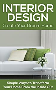Interior Design - Create Your Dream Home: Simple Ways to Transform Your Home From the Inside Out from Native Commerce