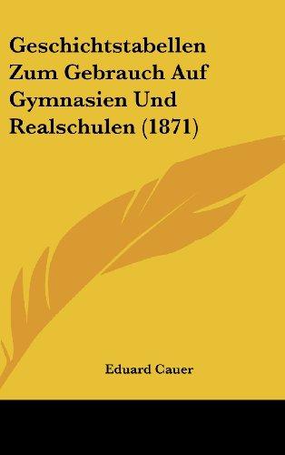 Geschichtstabellen Zum Gebrauch Auf Gymnasien Und Realschulen (1871)