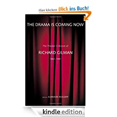 The Drama Is Coming Now: The Theater Criticism of Richard Gilman, 1961-1991: The Theater Criticism of Richard Gilman 1961-1991