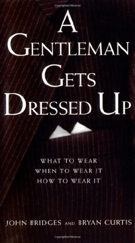 A Gentleman Gets Dressed Up: What to Wear, When to Wear it, How to Wear it (Gentlemanners Book.)