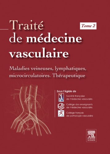 Traité de médecine vasculaire. Tome 2: Maladies veineuses, lymphatiques et microcirculatoires, thérapeutique (French Edition)